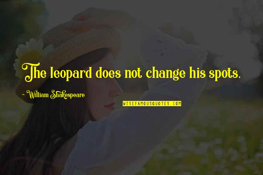 Leopard's Spots Quotes By William Shakespeare: The leopard does not change his spots.