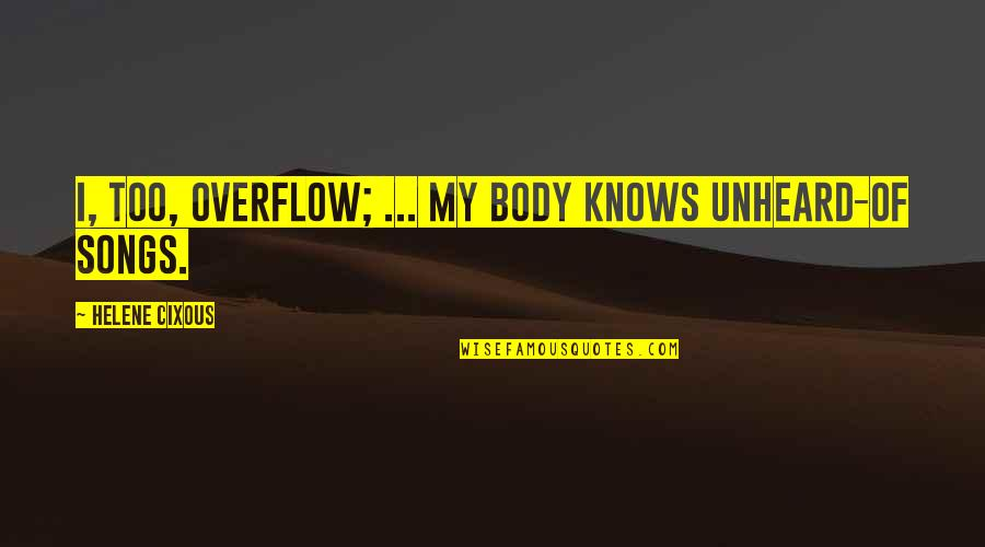 Leopold Kronecker Quotes By Helene Cixous: I, too, overflow; ... my body knows unheard-of