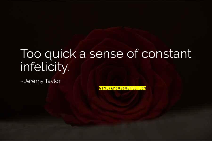 Leopold Kronecker Quotes By Jeremy Taylor: Too quick a sense of constant infelicity.