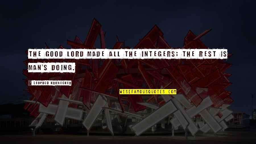 Leopold Kronecker Quotes By Leopold Kronecker: The Good Lord made all the integers; the