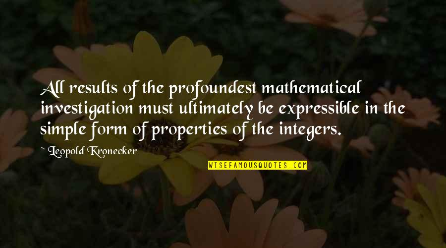 Leopold Kronecker Quotes By Leopold Kronecker: All results of the profoundest mathematical investigation must