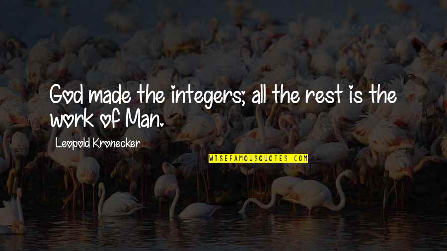 Leopold Kronecker Quotes By Leopold Kronecker: God made the integers; all the rest is