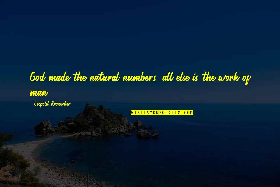 Leopold Kronecker Quotes By Leopold Kronecker: God made the natural numbers; all else is