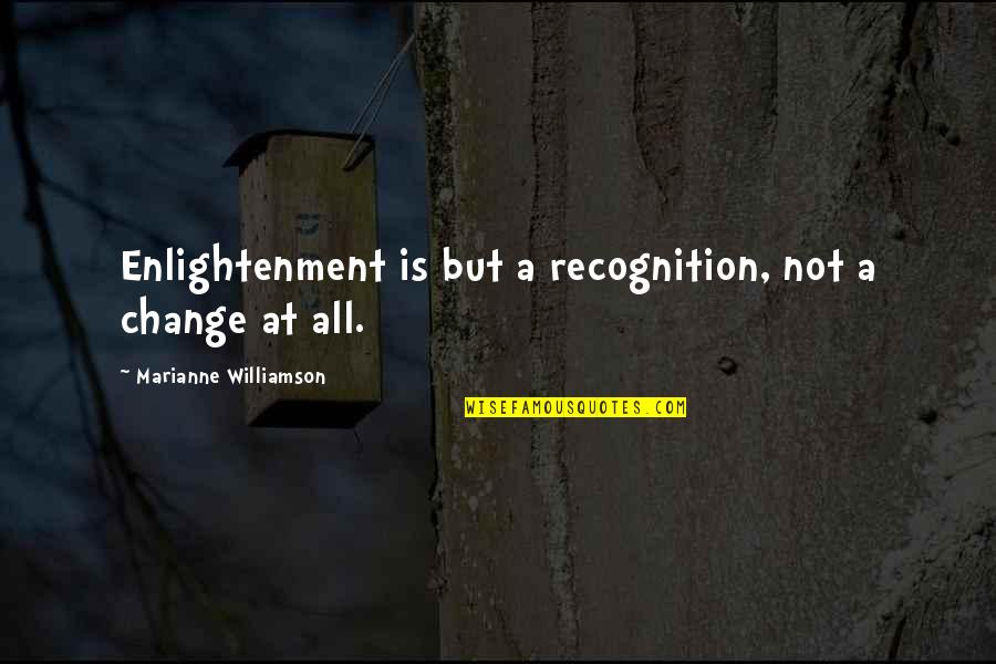 Leopold Kronecker Quotes By Marianne Williamson: Enlightenment is but a recognition, not a change