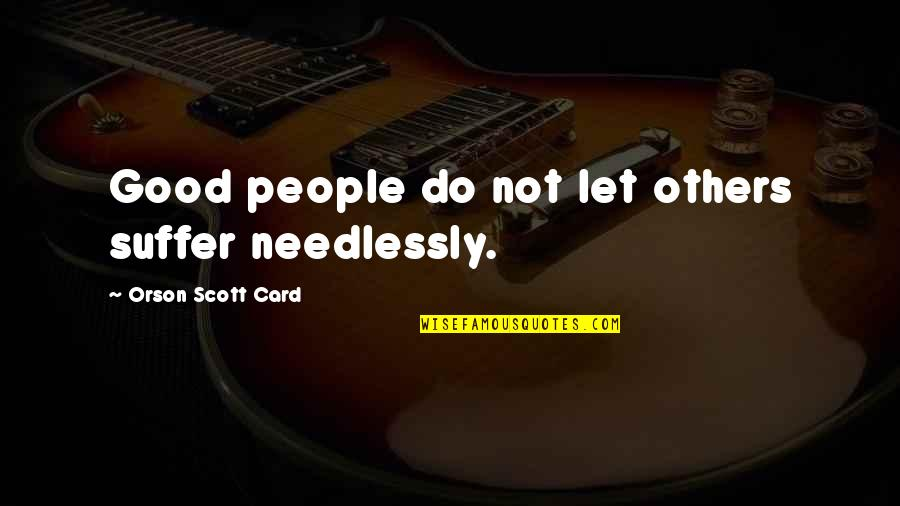 Leopold Kronecker Quotes By Orson Scott Card: Good people do not let others suffer needlessly.