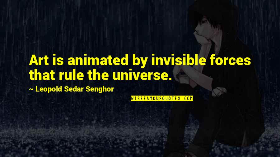 Leopold Sedar Senghor Quotes By Leopold Sedar Senghor: Art is animated by invisible forces that rule