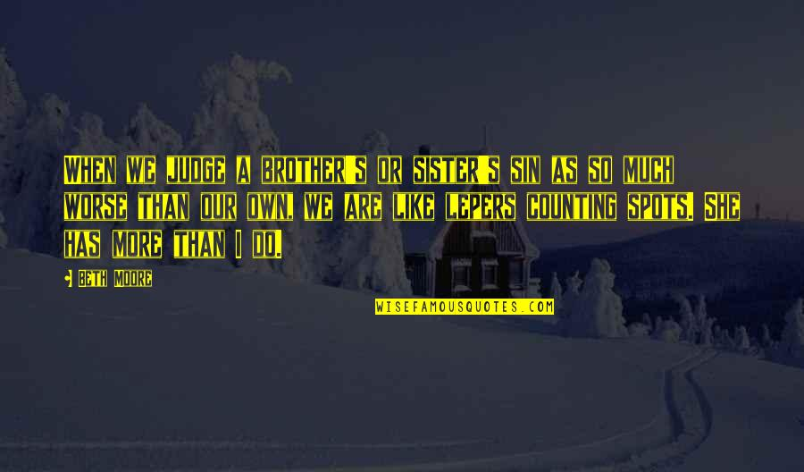 Lepers Quotes By Beth Moore: When we judge a brother's or sister's sin