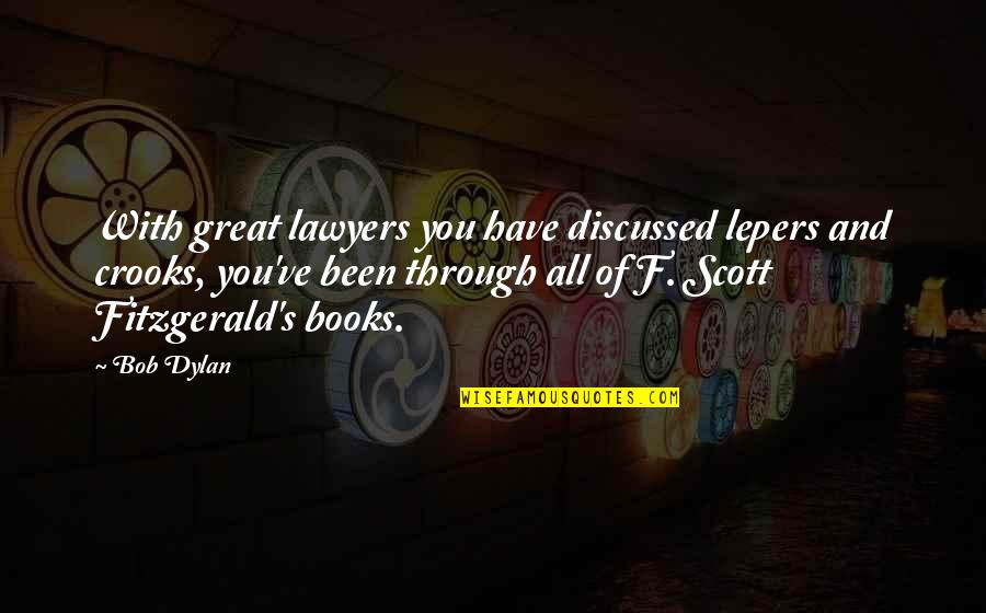 Lepers Quotes By Bob Dylan: With great lawyers you have discussed lepers and