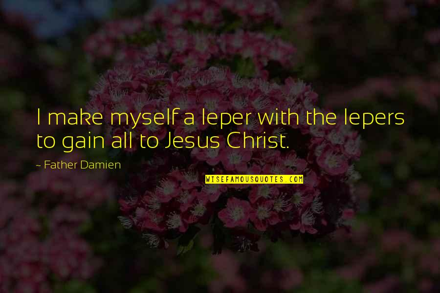 Lepers Quotes By Father Damien: I make myself a leper with the lepers