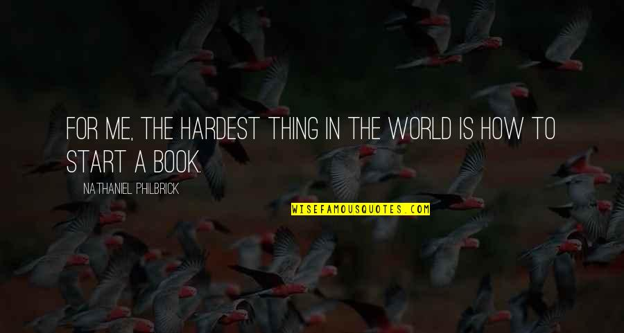 Lepers Quotes By Nathaniel Philbrick: For me, the hardest thing in the world