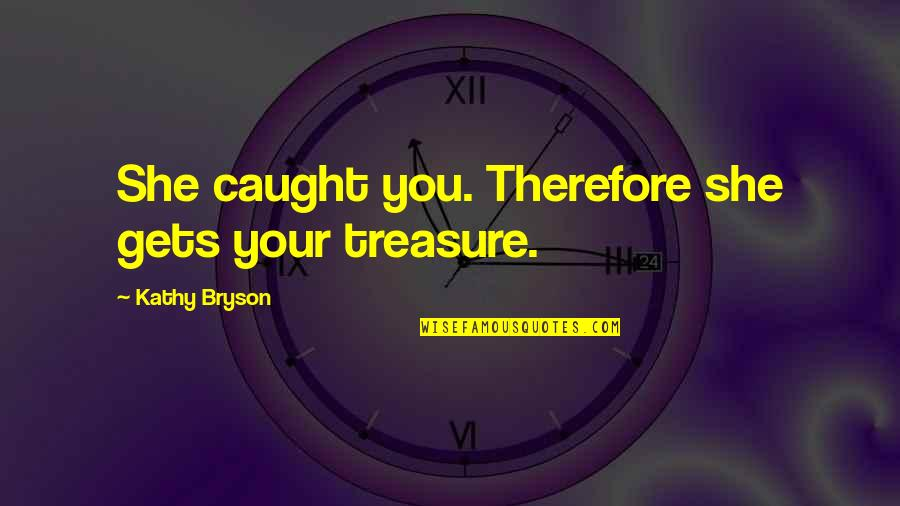 Leprechaun 3 Quotes By Kathy Bryson: She caught you. Therefore she gets your treasure.
