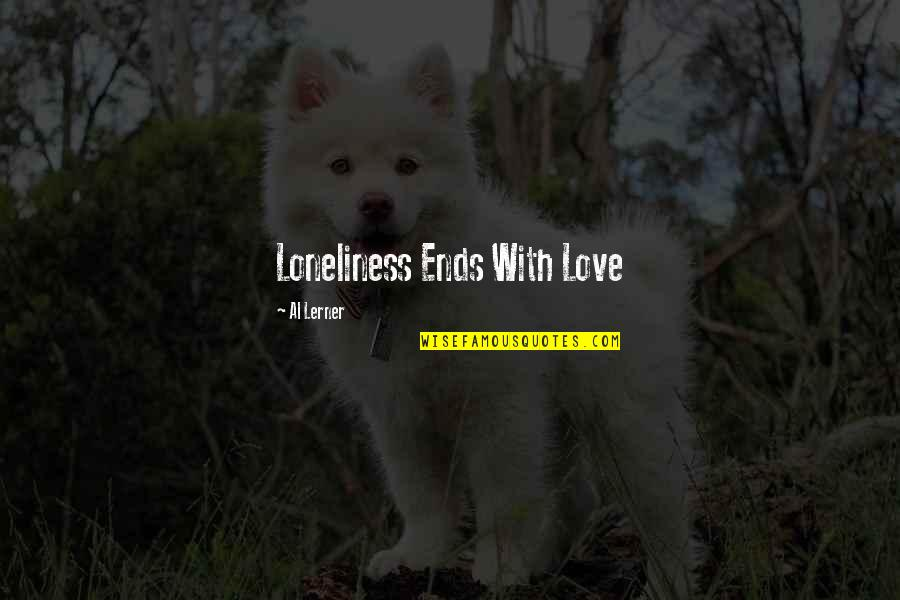 Lerner's Quotes By Al Lerner: Loneliness Ends With Love