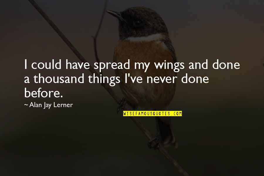 Lerner's Quotes By Alan Jay Lerner: I could have spread my wings and done