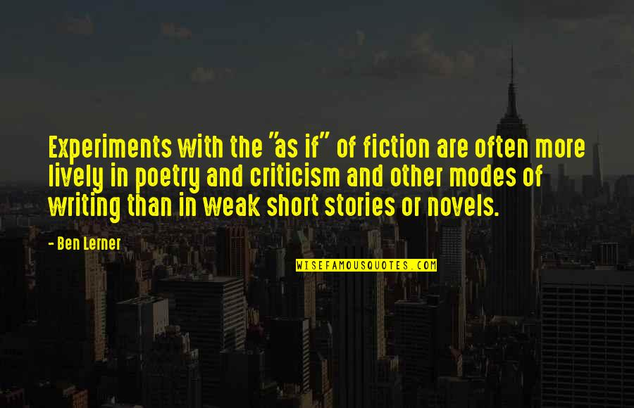 "Lerner's Quotes By Ben Lerner: Experiments with the ""as if"" of fiction are"