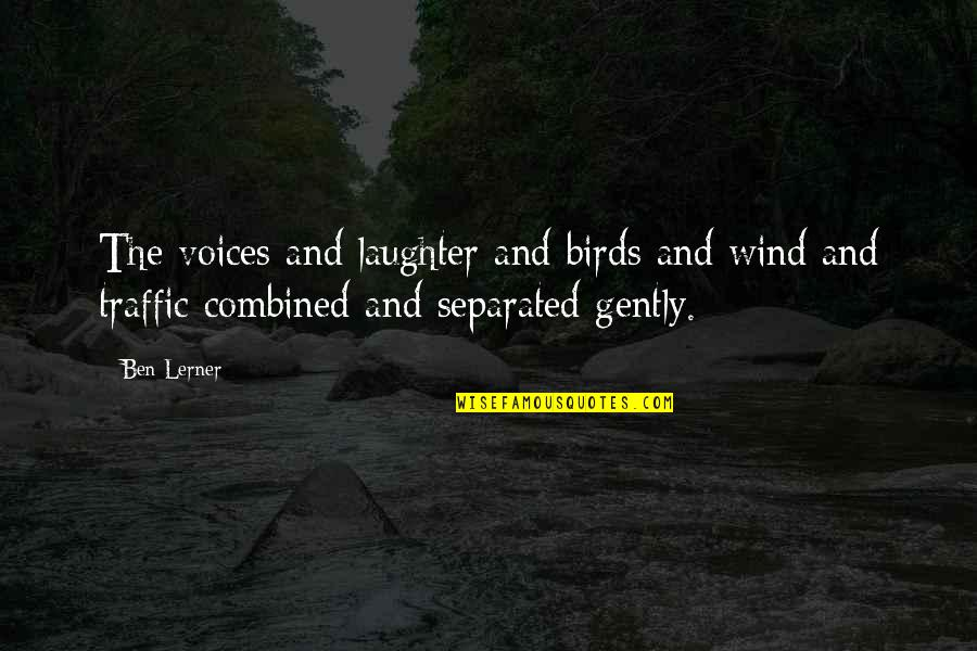 Lerner's Quotes By Ben Lerner: The voices and laughter and birds and wind