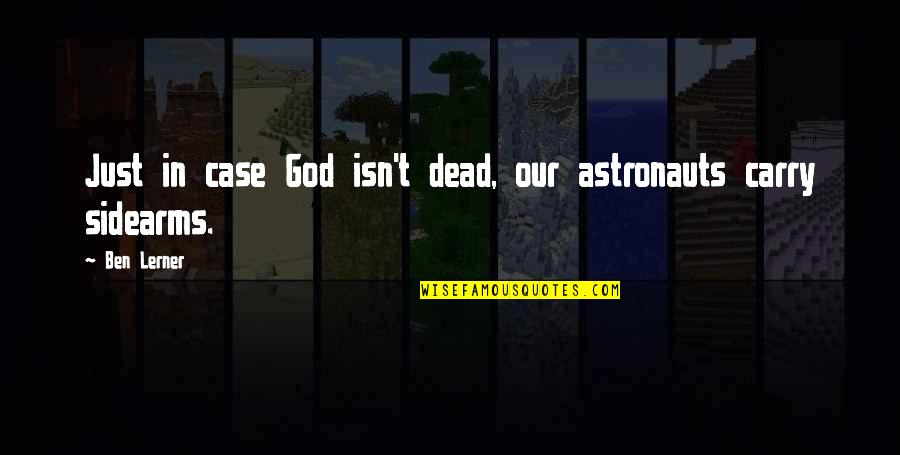 Lerner's Quotes By Ben Lerner: Just in case God isn't dead, our astronauts