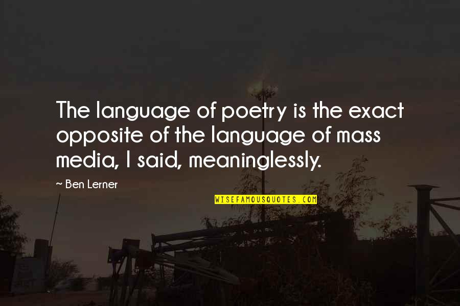 Lerner's Quotes By Ben Lerner: The language of poetry is the exact opposite