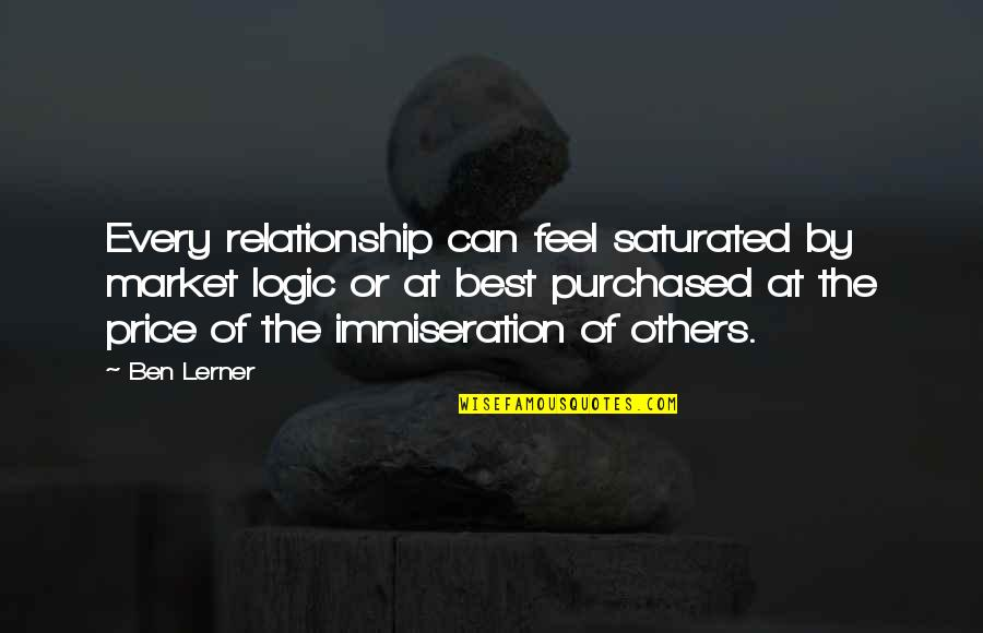 Lerner's Quotes By Ben Lerner: Every relationship can feel saturated by market logic