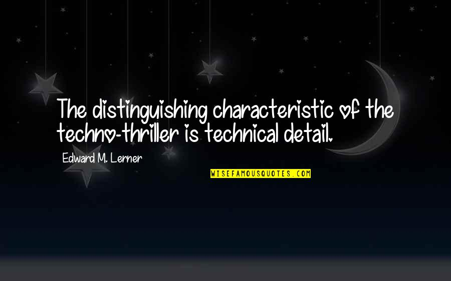 Lerner's Quotes By Edward M. Lerner: The distinguishing characteristic of the techno-thriller is technical