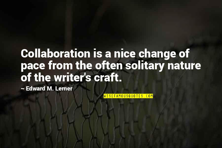Lerner's Quotes By Edward M. Lerner: Collaboration is a nice change of pace from