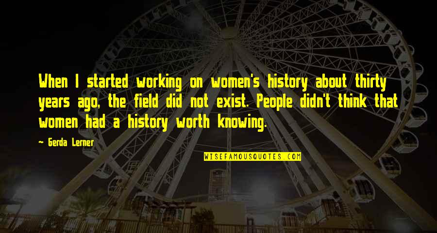 Lerner's Quotes By Gerda Lerner: When I started working on women's history about