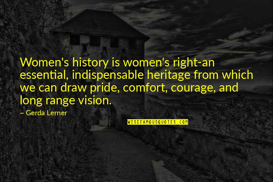 Lerner's Quotes By Gerda Lerner: Women's history is women's right-an essential, indispensable heritage