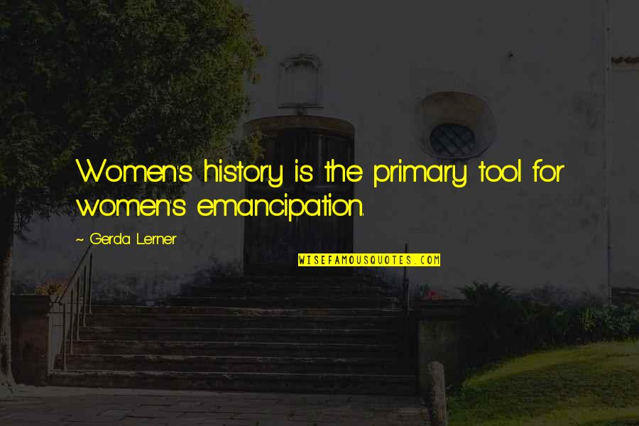 Lerner's Quotes By Gerda Lerner: Women's history is the primary tool for women's