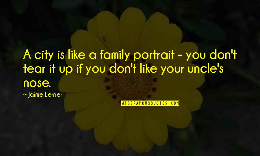 Lerner's Quotes By Jaime Lerner: A city is like a family portrait -
