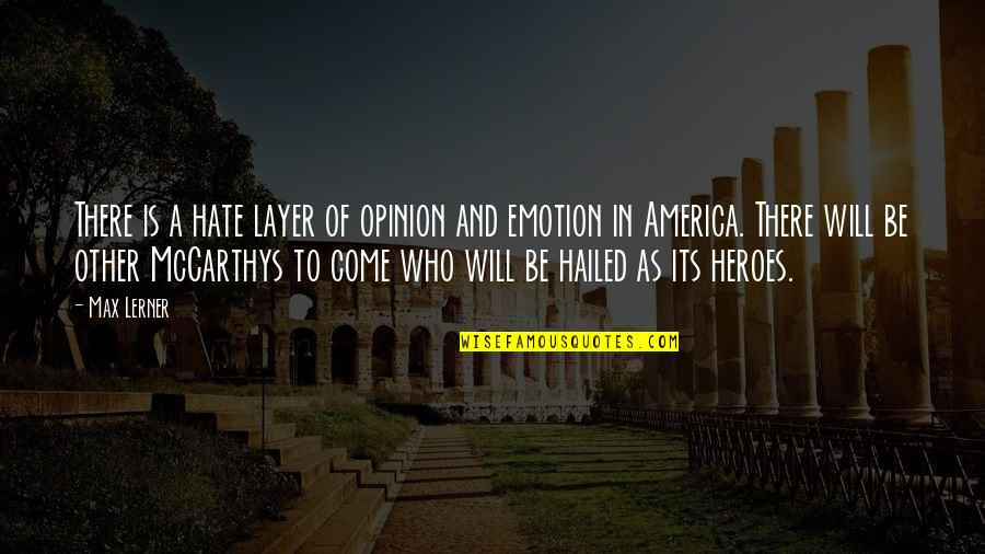 Lerner's Quotes By Max Lerner: There is a hate layer of opinion and