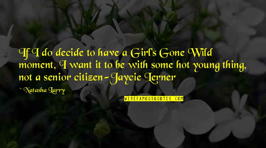 Lerner's Quotes By Natasha Larry: If I do decide to have a Girl's
