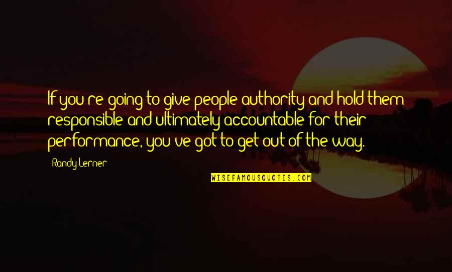 Lerner's Quotes By Randy Lerner: If you're going to give people authority and
