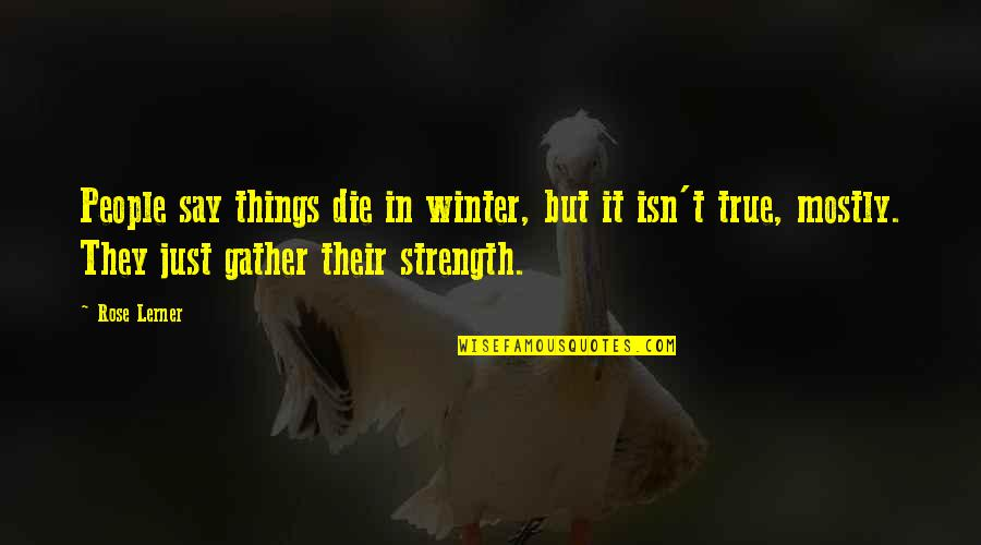 Lerner's Quotes By Rose Lerner: People say things die in winter, but it
