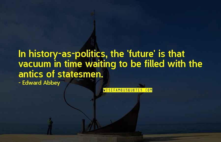 Les Choristes Quotes By Edward Abbey: In history-as-politics, the 'future' is that vacuum in
