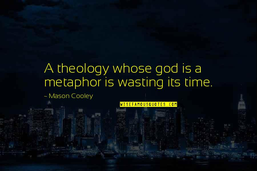 Les Choristes Quotes By Mason Cooley: A theology whose god is a metaphor is