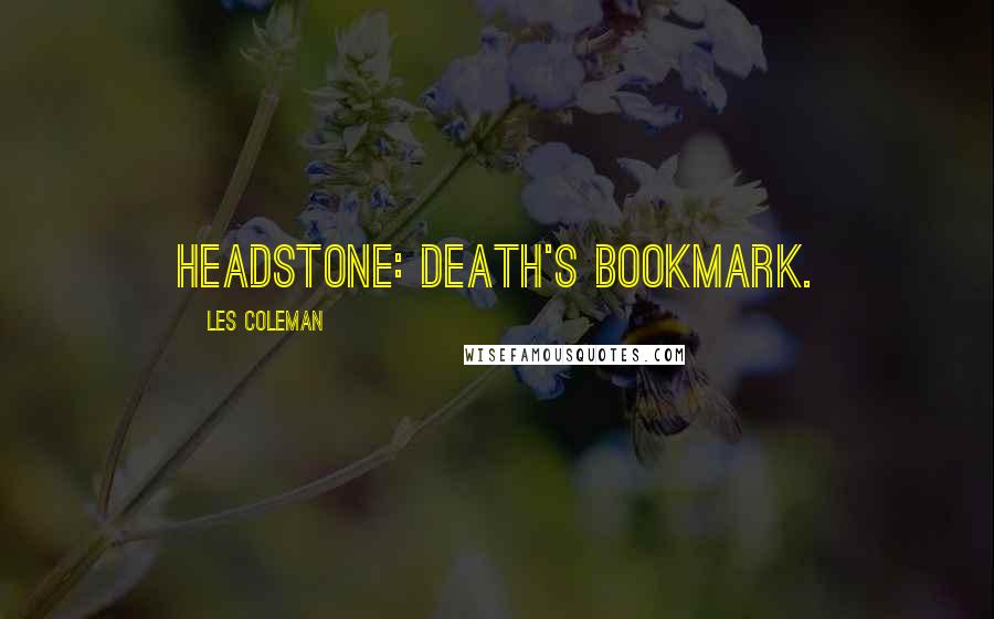 Les Coleman quotes: Headstone: death's bookmark.