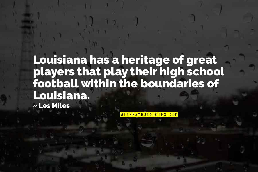 Les Miles Football Quotes By Les Miles: Louisiana has a heritage of great players that