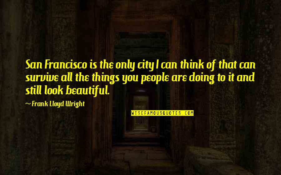Les Miserables Enjolras Quotes By Frank Lloyd Wright: San Francisco is the only city I can