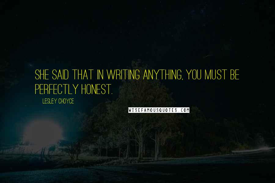 Lesley Choyce quotes: She said that in writing anything, you must be perfectly honest.