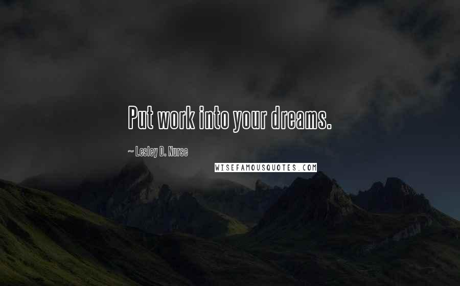 Lesley D. Nurse quotes: Put work into your dreams.