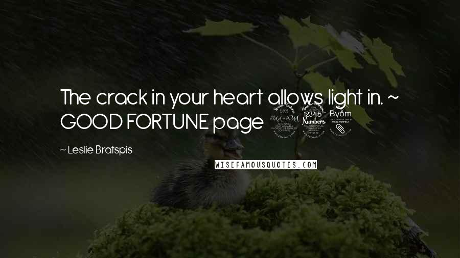 Leslie Bratspis quotes: The crack in your heart allows light in. ~ GOOD FORTUNE page 238