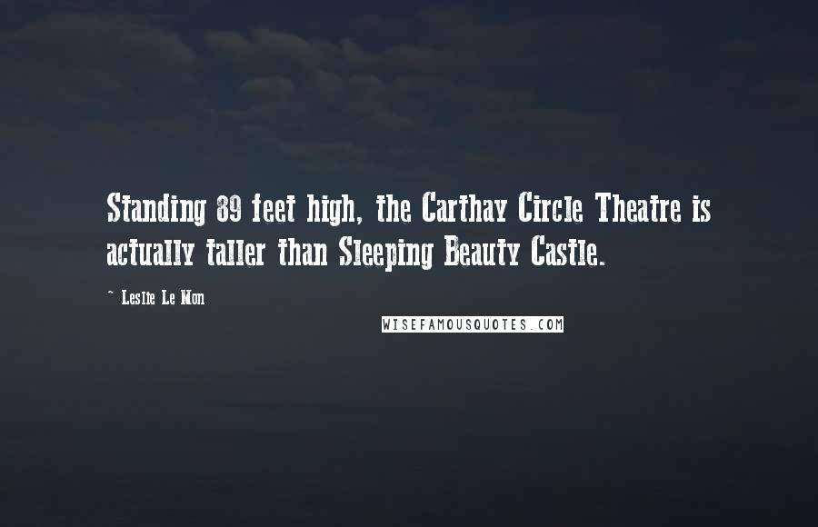 Leslie Le Mon quotes: Standing 89 feet high, the Carthay Circle Theatre is actually taller than Sleeping Beauty Castle.