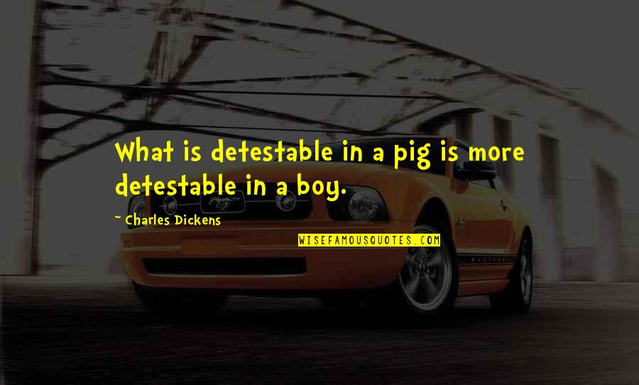 Leslie Nielsen Flying High Quotes By Charles Dickens: What is detestable in a pig is more