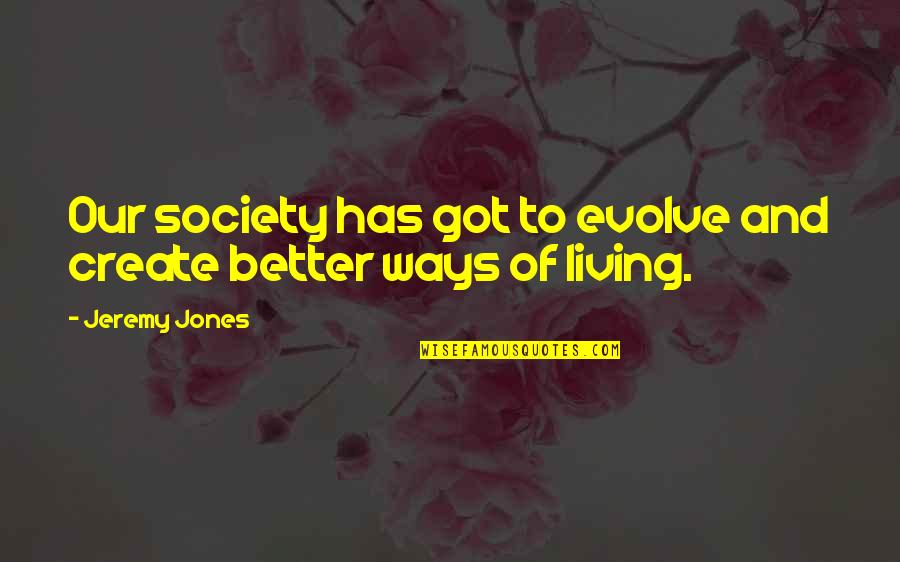 Leslie Nielsen Flying High Quotes By Jeremy Jones: Our society has got to evolve and create