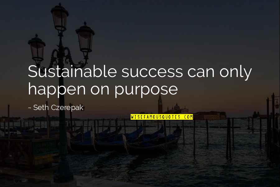 Leslie Nielsen Flying High Quotes By Seth Czerepak: Sustainable success can only happen on purpose
