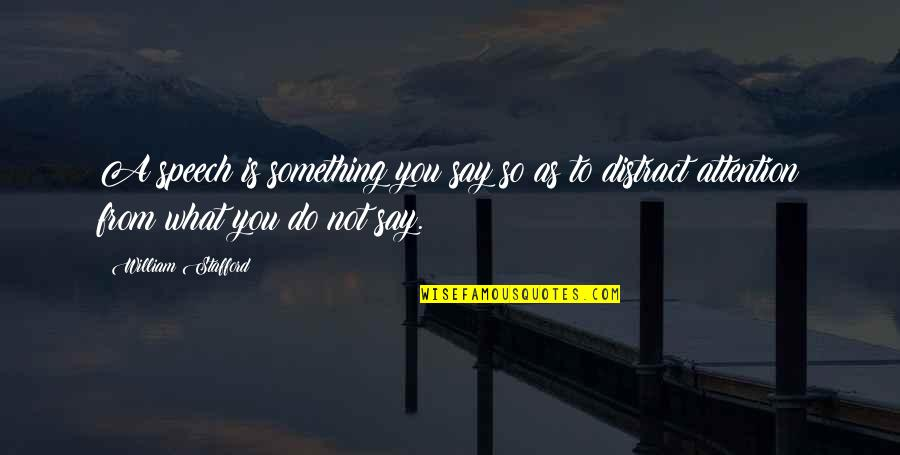 Leslie Nielsen Flying High Quotes By William Stafford: A speech is something you say so as