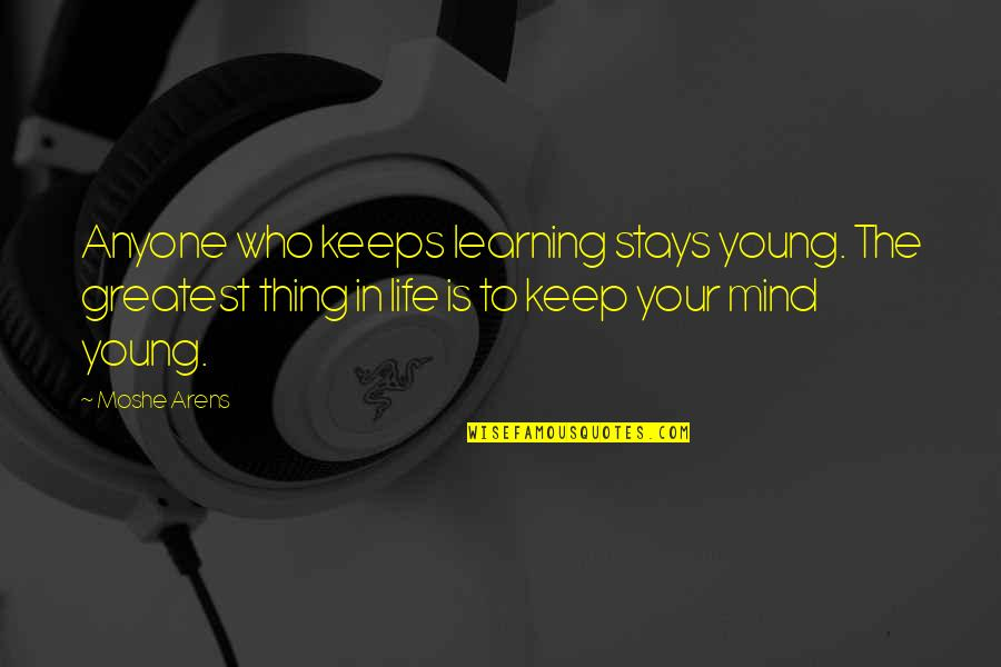Leson Quotes By Moshe Arens: Anyone who keeps learning stays young. The greatest