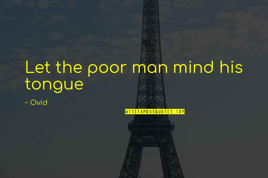 Leson Quotes By Ovid: Let the poor man mind his tongue