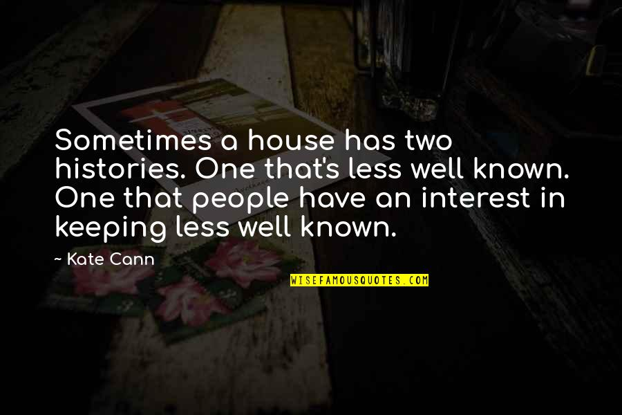 Less Well Known Quotes By Kate Cann: Sometimes a house has two histories. One that's