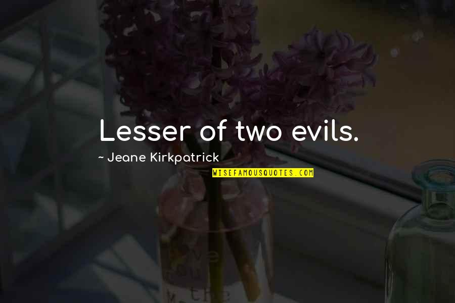 Lesser Of Evils Quotes By Jeane Kirkpatrick: Lesser of two evils.