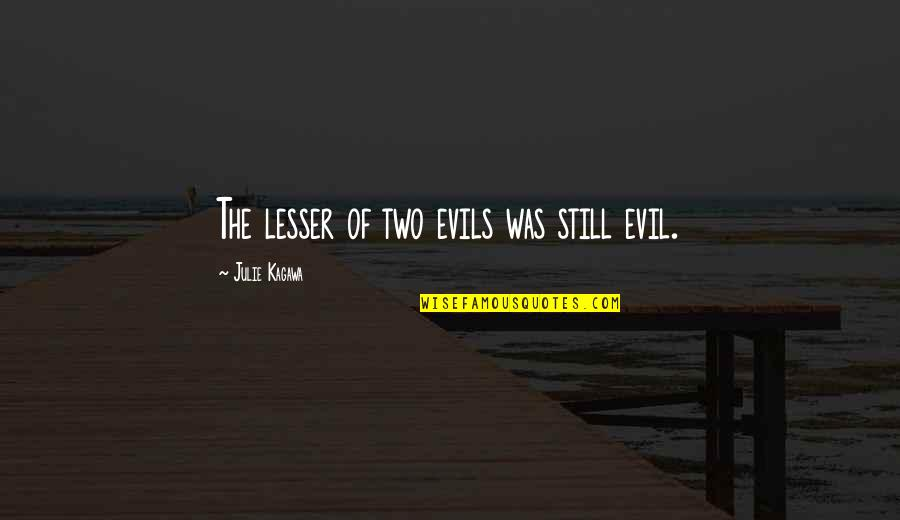 Lesser Of Evils Quotes By Julie Kagawa: The lesser of two evils was still evil.